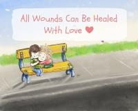 All Wounds Can Be Healed With Love